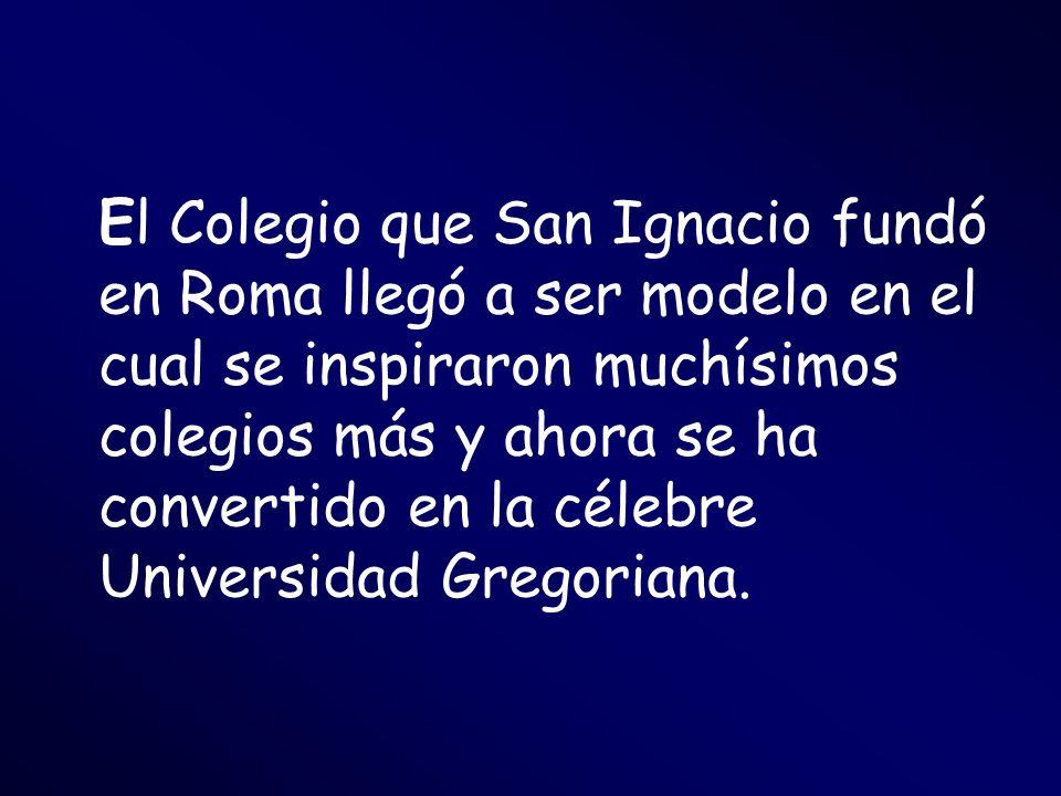 El Colegio que San Ignacio fundó en Roma llegó a ser modelo en el cual se inspiraron muchísimos colegios más y ahora se ha convertido en la célebre Un