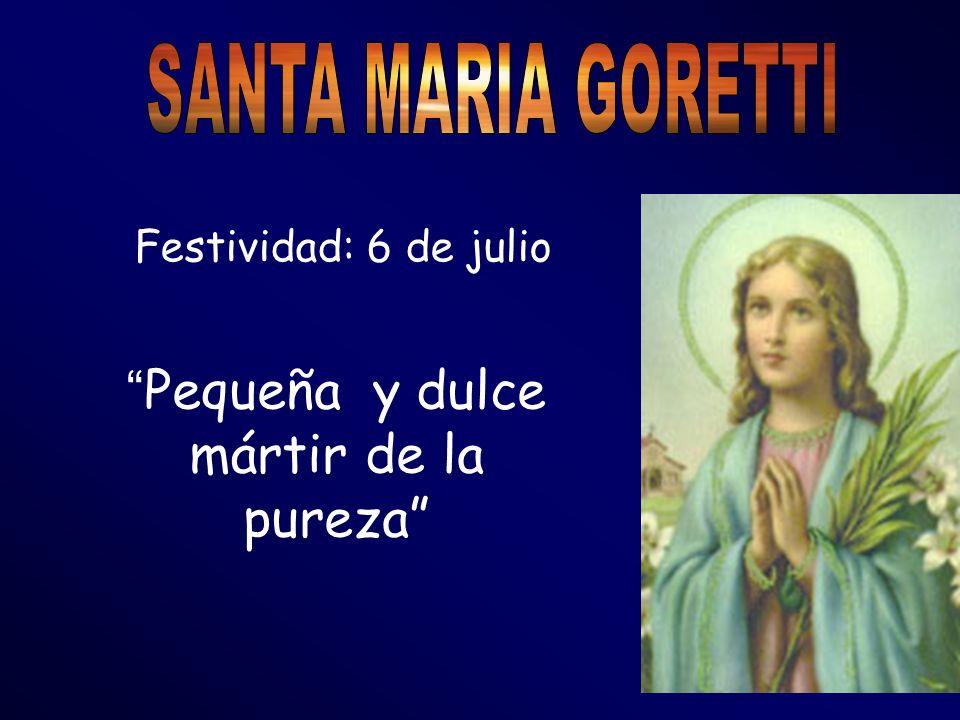 Festividad: 6 de julio Pequeña y dulce mártir de la pureza