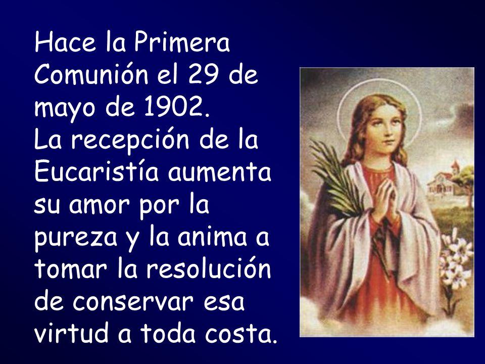Hace la Primera Comunión el 29 de mayo de 1902. La recepción de la Eucaristía aumenta su amor por la pureza y la anima a tomar la resolución de conser