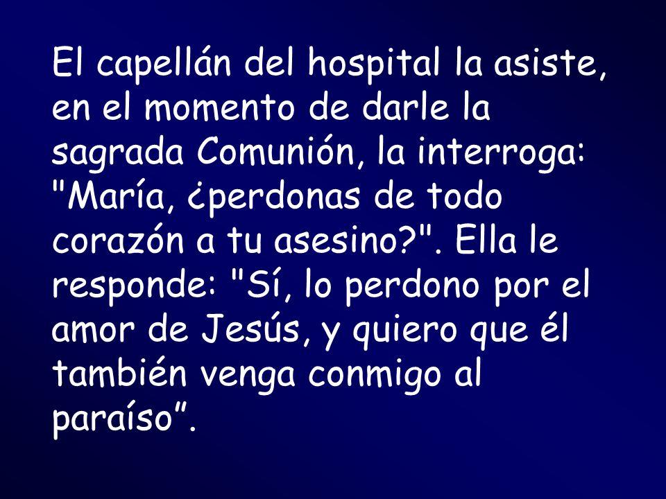 El capellán del hospital la asiste, en el momento de darle la sagrada Comunión, la interroga: