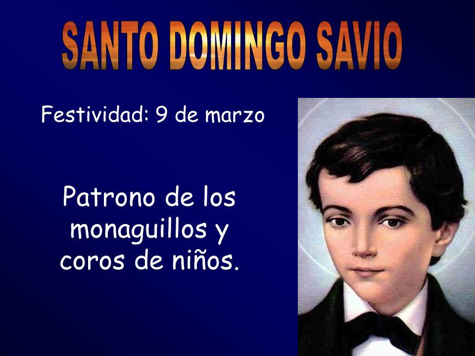 Festividad: 9 de marzo Patrono de los monaguillos y coros de niños.
