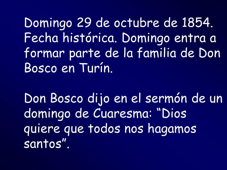 Domingo 29 de octubre de 1854. Fecha histórica. Domingo entra a formar parte de la familia de Don Bosco en Turín. Don Bosco dijo en el sermón de un do