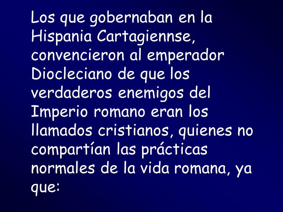 Los que gobernaban en la Hispania Cartagiennse, convencieron al emperador Diocleciano de que los verdaderos enemigos del Imperio romano eran los llama