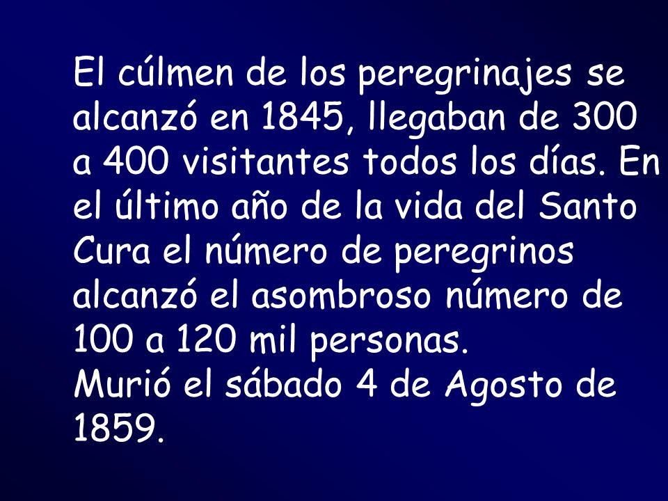 El cúlmen de los peregrinajes se alcanzó en 1845, llegaban de 300 a 400 visitantes todos los días. En el último año de la vida del Santo Cura el númer