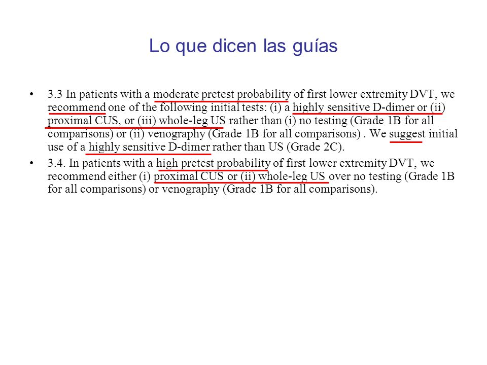 Lo que dicen las guías 3.3 In patients with a moderate pretest probability of first lower extremity DVT, we recommend one of the following initial tes