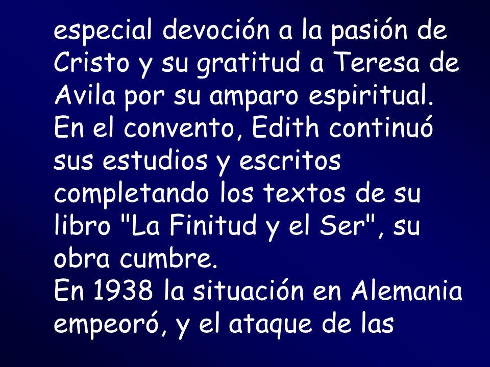 especial devoción a la pasión de Cristo y su gratitud a Teresa de Avila por su amparo espiritual. En el convento, Edith continuó sus estudios y escrit