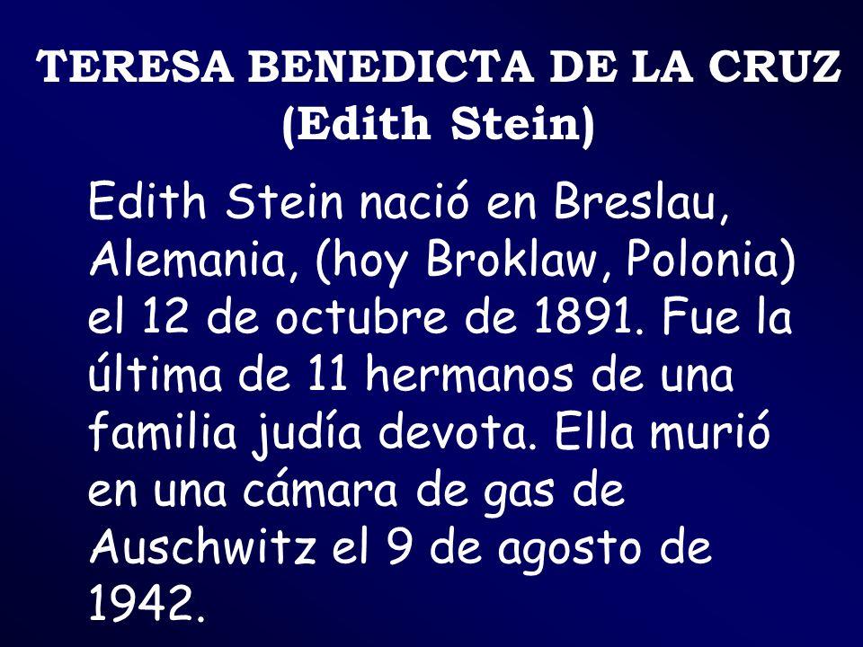TERESA BENEDICTA DE LA CRUZ (Edith Stein) Edith Stein nació en Breslau, Alemania, (hoy Broklaw, Polonia) el 12 de octubre de 1891. Fue la última de 11
