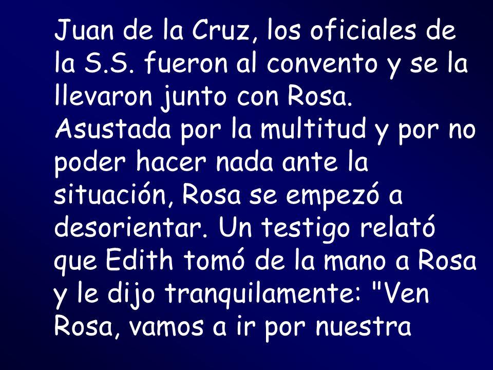 Juan de la Cruz, los oficiales de la S.S. fueron al convento y se la llevaron junto con Rosa. Asustada por la multitud y por no poder hacer nada ante