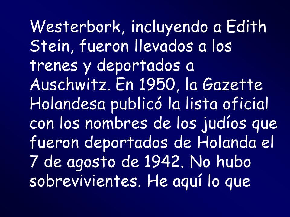 Westerbork, incluyendo a Edith Stein, fueron llevados a los trenes y deportados a Auschwitz. En 1950, la Gazette Holandesa publicó la lista oficial co
