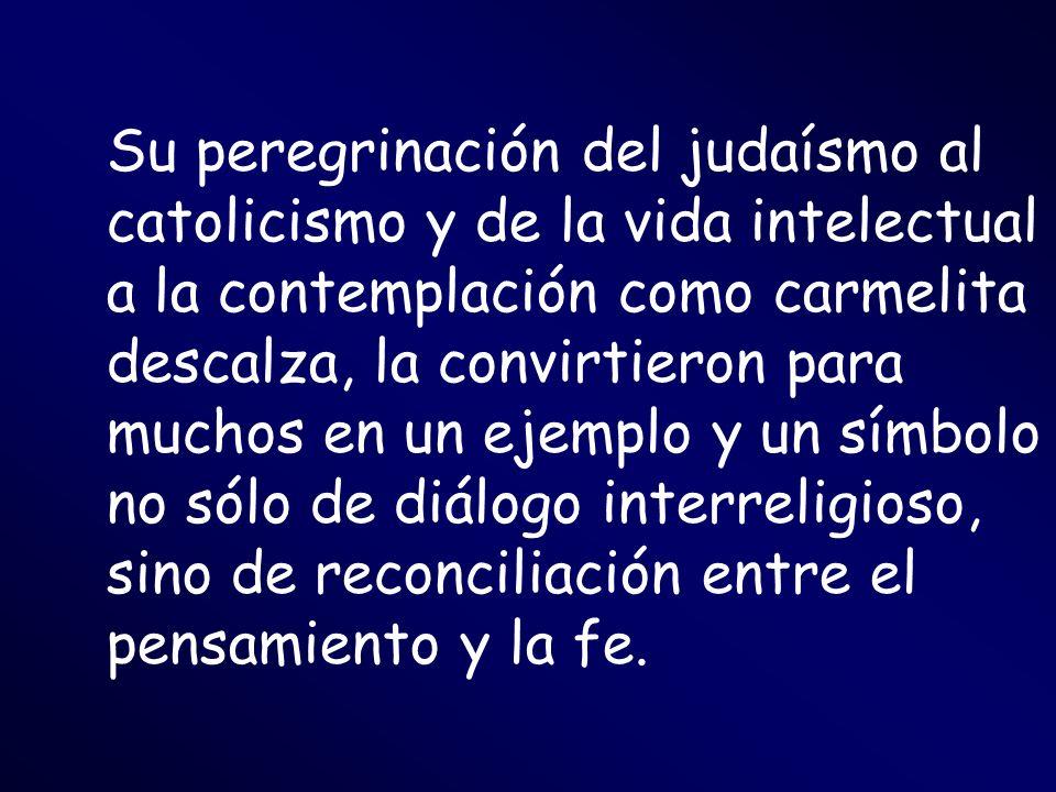 Su peregrinación del judaísmo al catolicismo y de la vida intelectual a la contemplación como carmelita descalza, la convirtieron para muchos en un ej