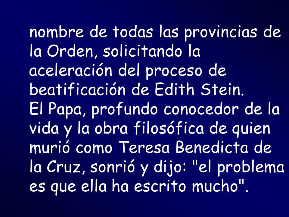 nombre de todas las provincias de la Orden, solicitando la aceleración del proceso de beatificación de Edith Stein. El Papa, profundo conocedor de la