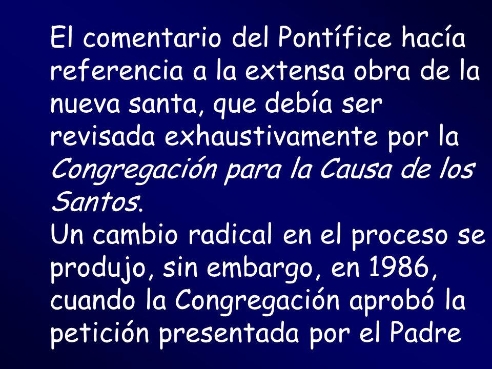 El comentario del Pontífice hacía referencia a la extensa obra de la nueva santa, que debía ser revisada exhaustivamente por la Congregación para la C