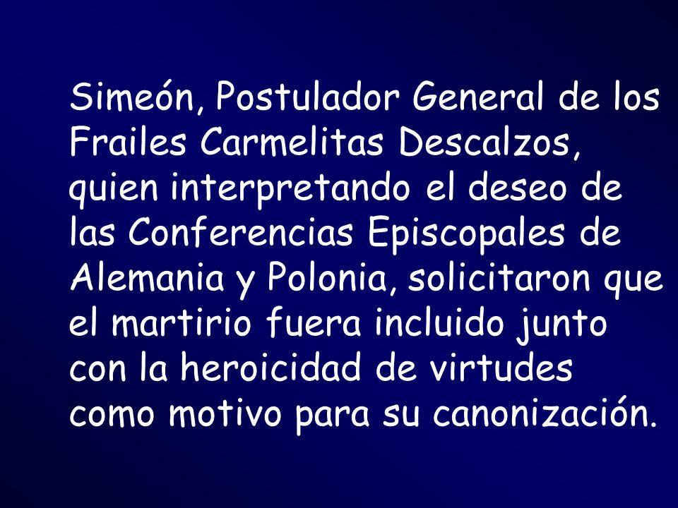 Simeón, Postulador General de los Frailes Carmelitas Descalzos, quien interpretando el deseo de las Conferencias Episcopales de Alemania y Polonia, so