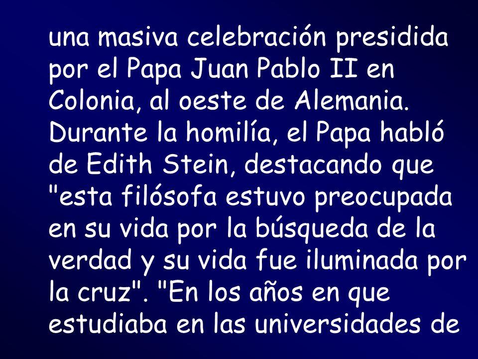 una masiva celebración presidida por el Papa Juan Pablo II en Colonia, al oeste de Alemania. Durante la homilía, el Papa habló de Edith Stein, destaca