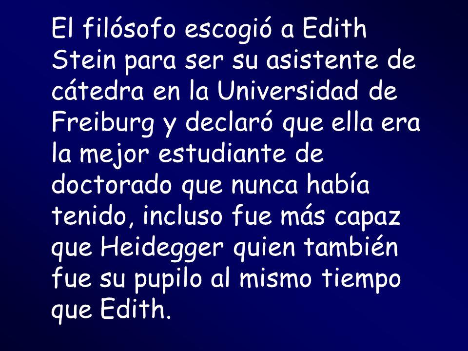 El filósofo escogió a Edith Stein para ser su asistente de cátedra en la Universidad de Freiburg y declaró que ella era la mejor estudiante de doctora
