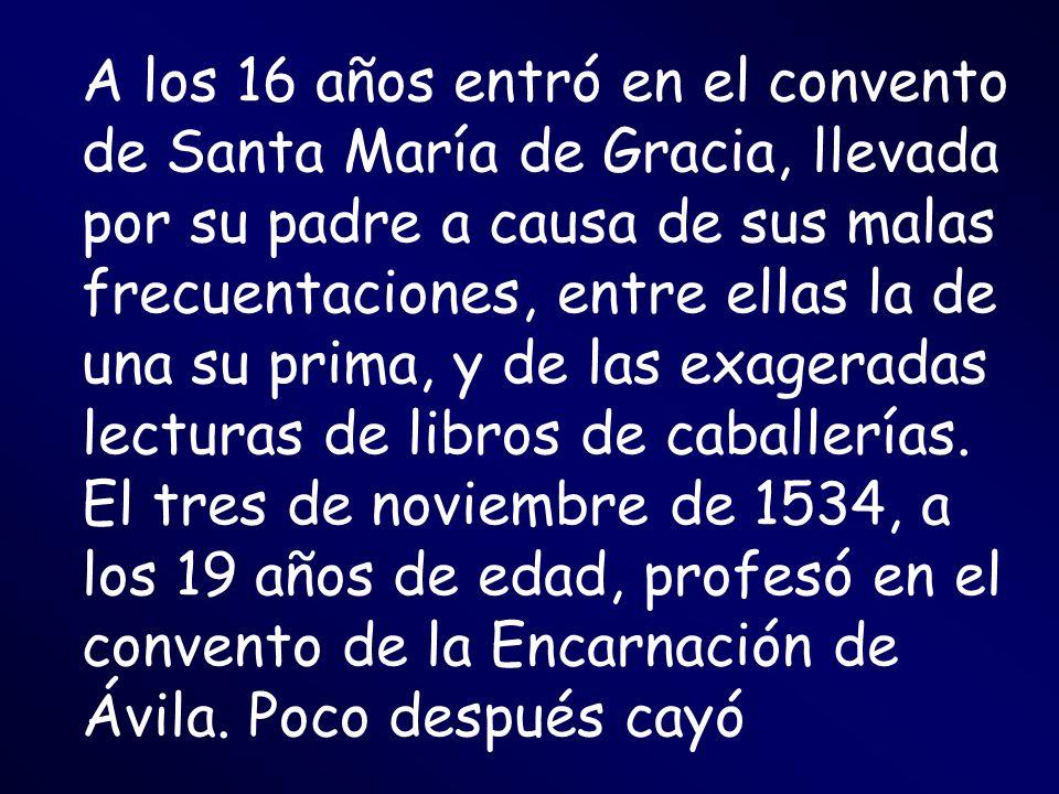 A los 16 años entró en el convento de Santa María de Gracia, llevada por su padre a causa de sus malas frecuentaciones, entre ellas la de una su prima
