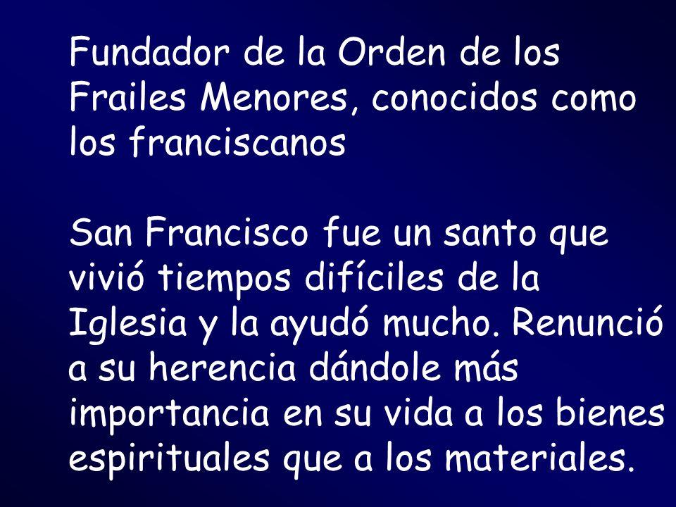 Fundador de la Orden de los Frailes Menores, conocidos como los franciscanos San Francisco fue un santo que vivió tiempos difíciles de la Iglesia y la