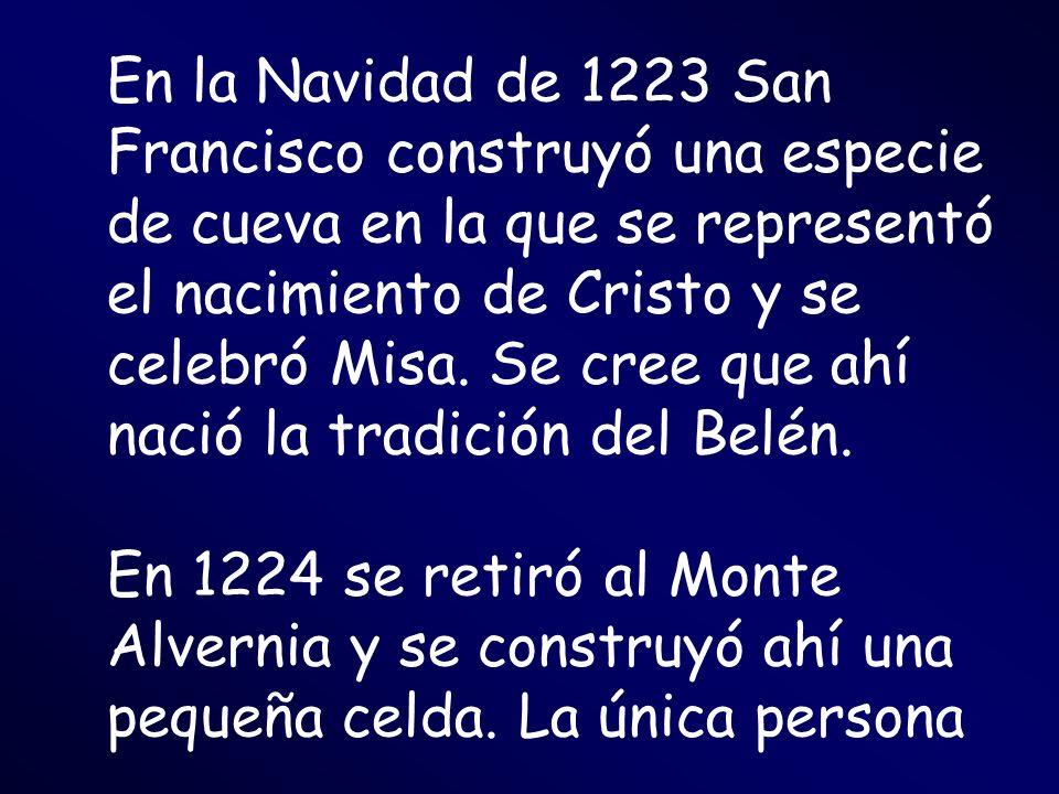 En la Navidad de 1223 San Francisco construyó una especie de cueva en la que se representó el nacimiento de Cristo y se celebró Misa. Se cree que ahí