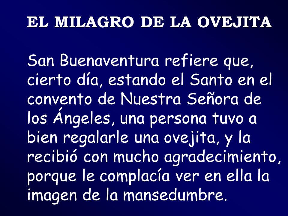 EL MILAGRO DE LA OVEJITA San Buenaventura refiere que, cierto día, estando el Santo en el convento de Nuestra Señora de los Ángeles, una persona tuvo