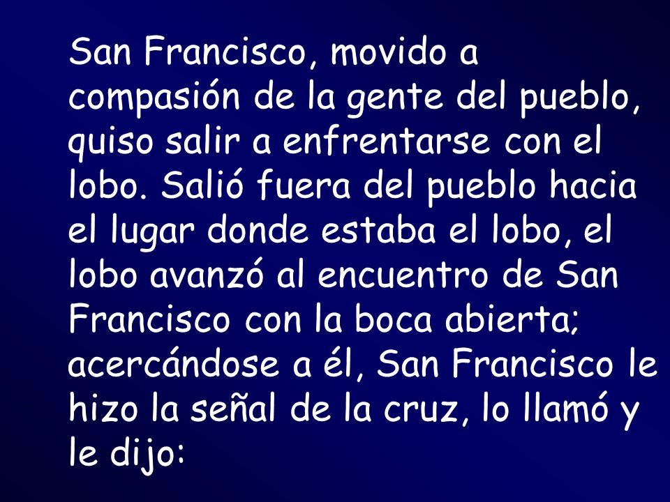 San Francisco, movido a compasión de la gente del pueblo, quiso salir a enfrentarse con el lobo. Salió fuera del pueblo hacia el lugar donde estaba el