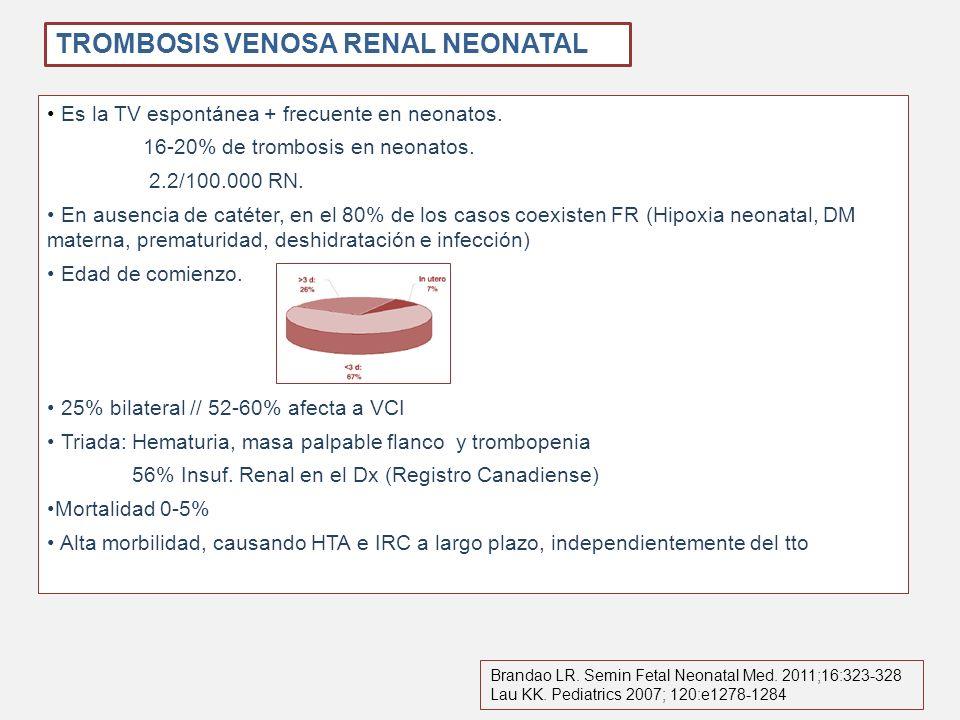 Es la TV espontánea + frecuente en neonatos. 16-20% de trombosis en neonatos. 2.2/100.000 RN. En ausencia de catéter, en el 80% de los casos coexisten