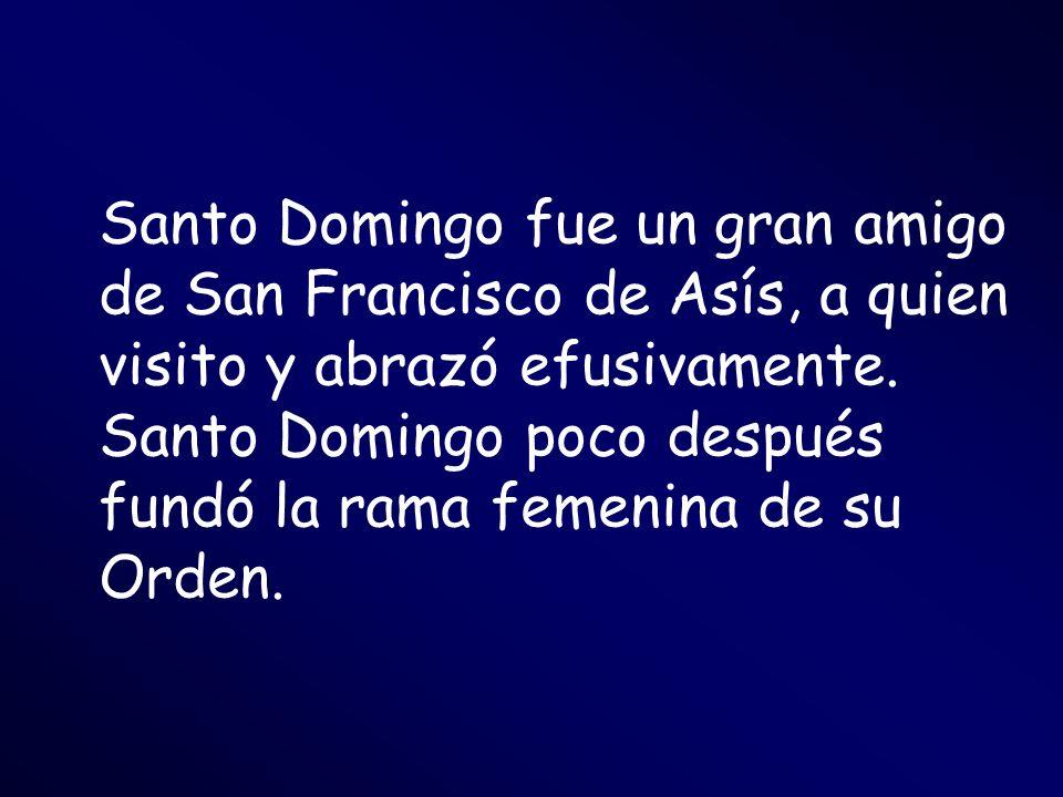 Santo Domingo fue un gran amigo de San Francisco de Asís, a quien visito y abrazó efusivamente. Santo Domingo poco después fundó la rama femenina de s