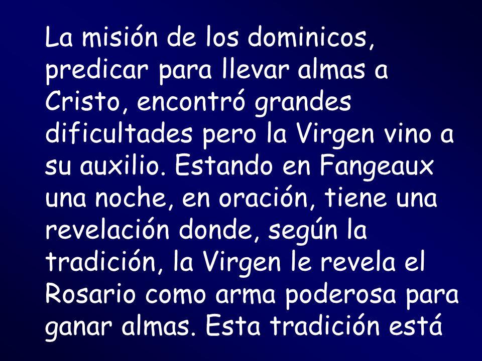 La misión de los dominicos, predicar para llevar almas a Cristo, encontró grandes dificultades pero la Virgen vino a su auxilio. Estando en Fangeaux u