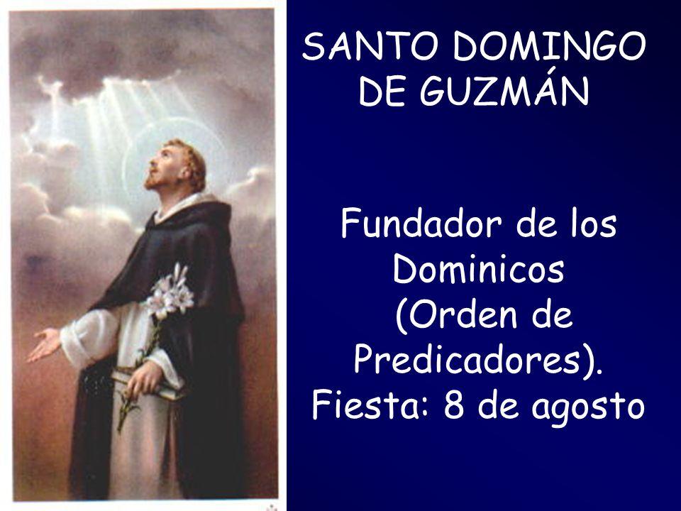 SANTO DOMINGO DE GUZMÁN Fundador de los Dominicos (Orden de Predicadores). Fiesta: 8 de agosto