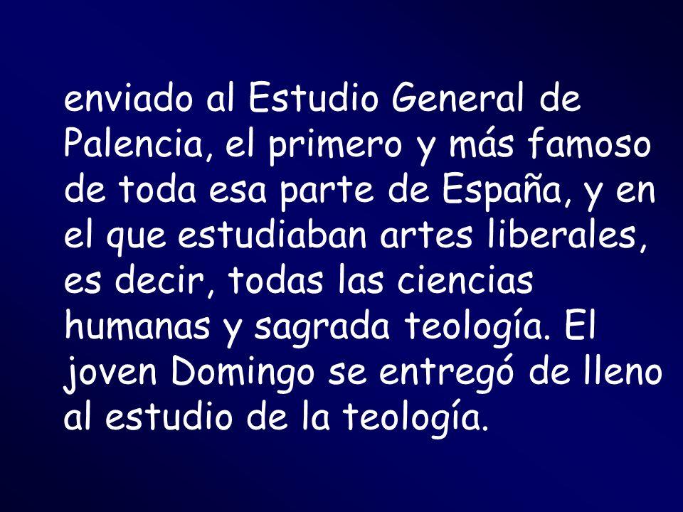 enviado al Estudio General de Palencia, el primero y más famoso de toda esa parte de España, y en el que estudiaban artes liberales, es decir, todas l