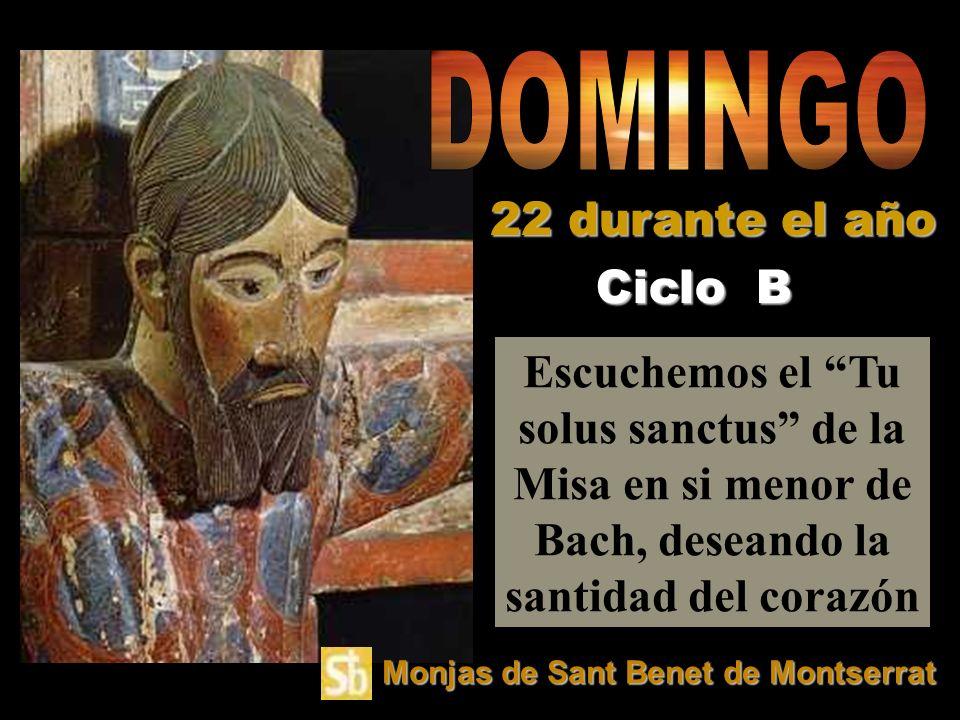 Escuchemos el Tu solus sanctus de la Misa en si menor de Bach, deseando la santidad del corazón Ciclo B 22 durante el año Monjas de Sant Benet de Montserrat