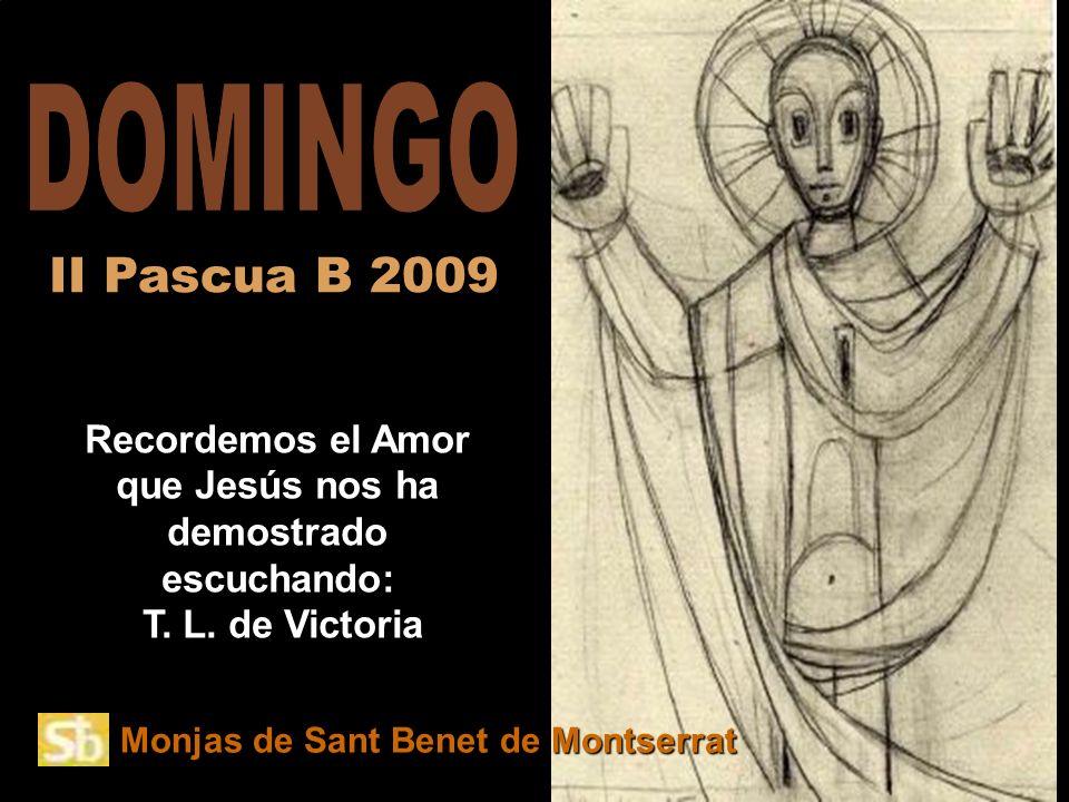 Monjas de Sant Benet de Montserrat Recordemos el Amor que Jesús nos ha demostrado escuchando: T.