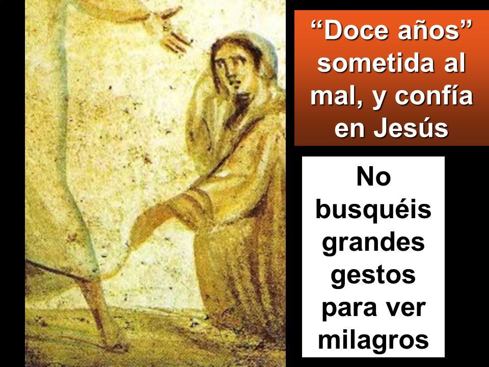 Doce años sometida al mal, y confía en Jesús No busquéis grandes gestos para ver milagros