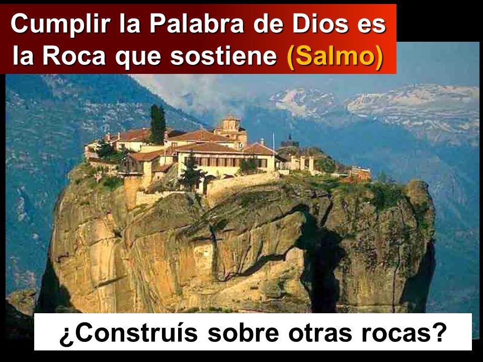 Cumplir la Palabra de Dios es la Roca que sostiene (Salmo) ¿Construís sobre otras rocas?