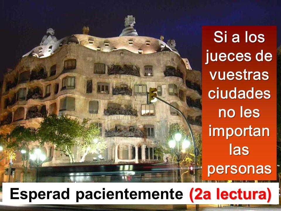 Si a los jueces de vuestras ciudades no les importan las personas Esperad pacientemente ( (( (2a lectura)