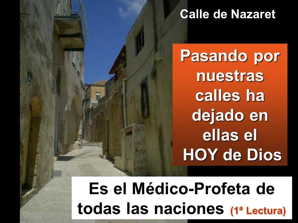 Pasando por nuestras calles ha dejado en ellas el HOY de Dios Es el Médico-Profeta de todas las naciones ( (( (1ª Lectura) Calle de Nazaret