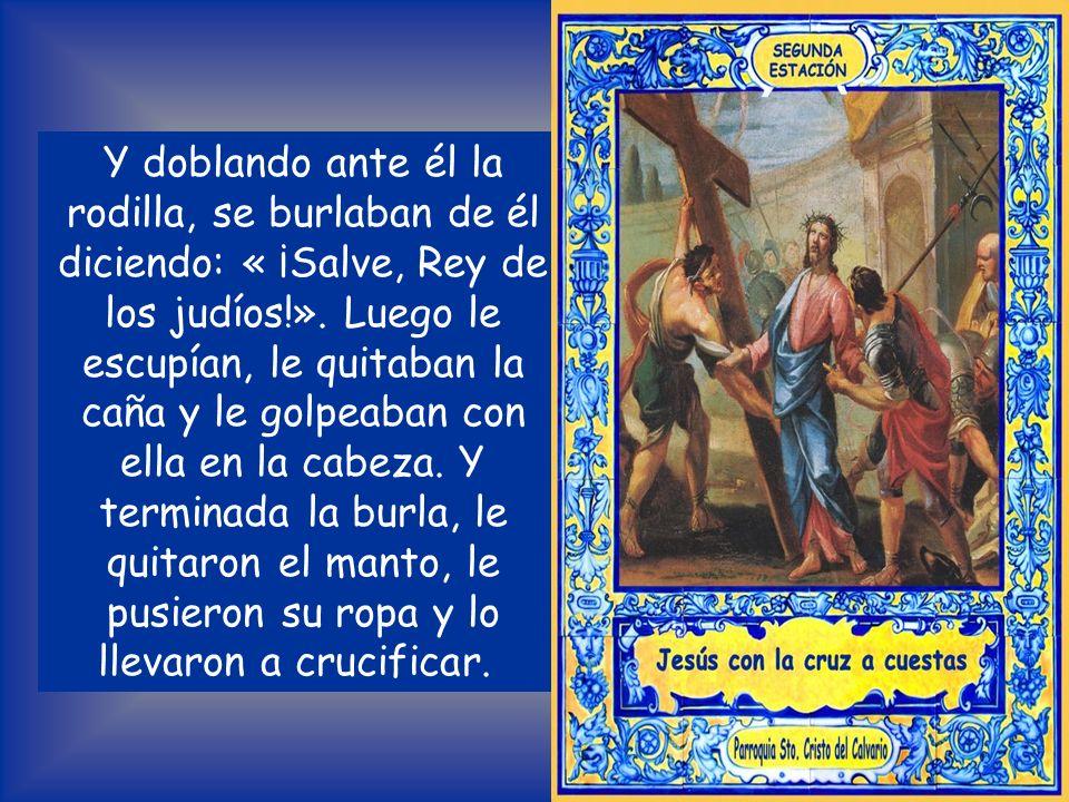 Lectura del Evangelio según San Mateo 27, 27- 31 Los soldados del gobernador se llevaron a Jesús al pretorio y reunieron alrededor de él a toda la com