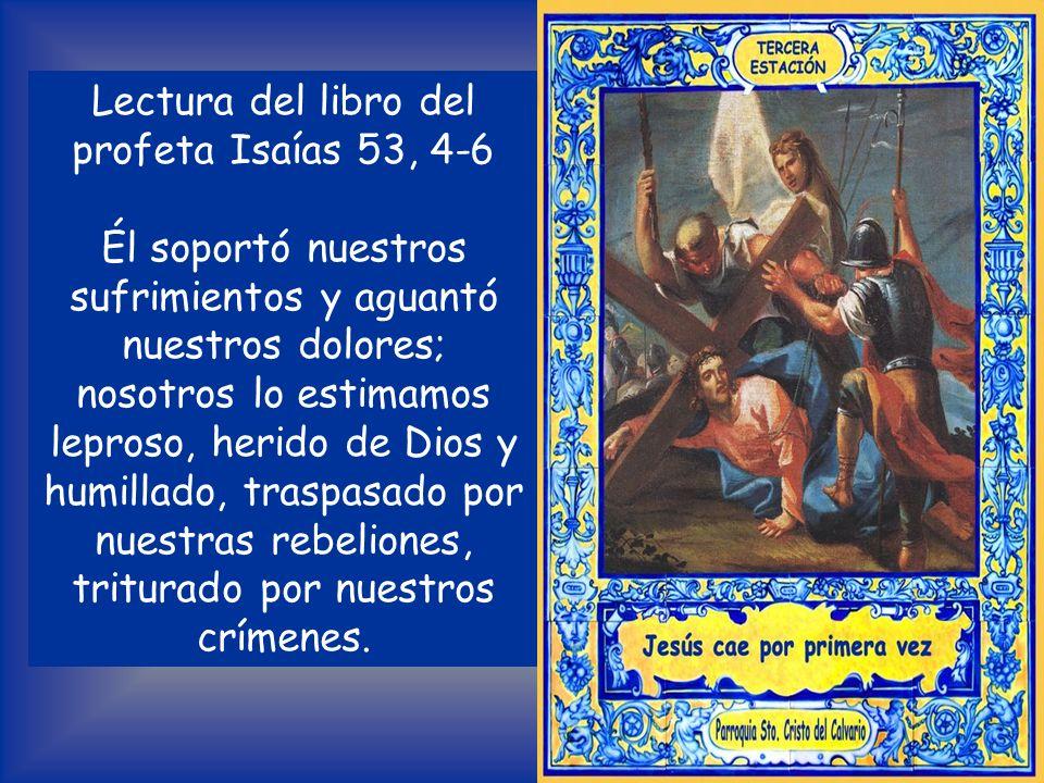 TERCERA ESTACIÓN Jesús cae por primera vez V /.Te adoramos, Cristo, y te bendecimos. R /. Porque con tu santa cruz redimiste el mundo.