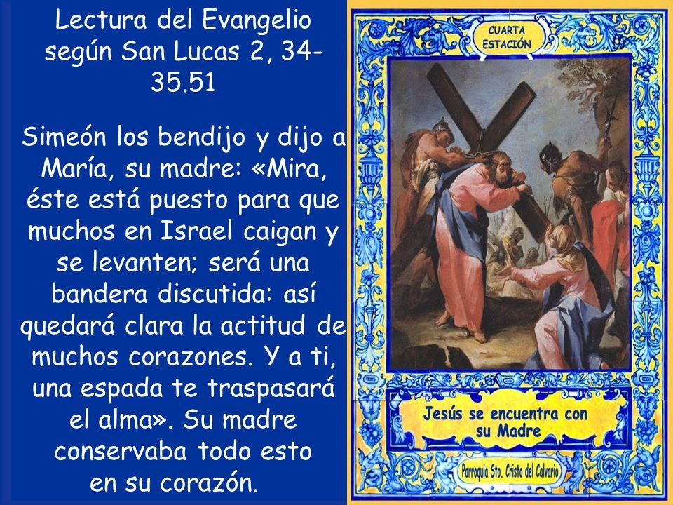 CUARTA ESTACIÓN Jesús se encuentra con su Madre V /.Te adoramos, Cristo, y te bendecimos. R /. Porque con tu santa cruz redimiste el mundo.