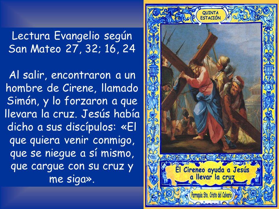 QUINTA ESTACIÓN El Cireneo ayuda a Jesús a llevar la cruz V /.Te adoramos, Cristo, y te bendecimos. R /. Porque con tu santa cruz redimiste el mundo.