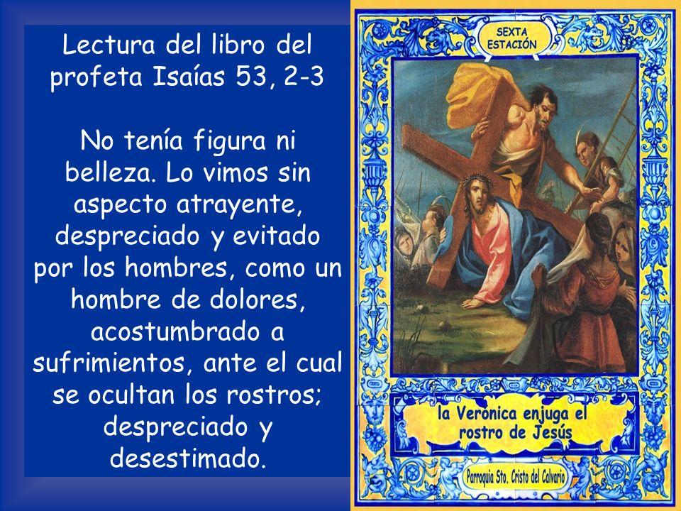 SEXTA ESTACIÓN La Verónica enjuga el rostro de Jesús V /.Te adoramos, Cristo, y te bendecimos. R /. Porque con tu santa cruz redimiste el mundo.