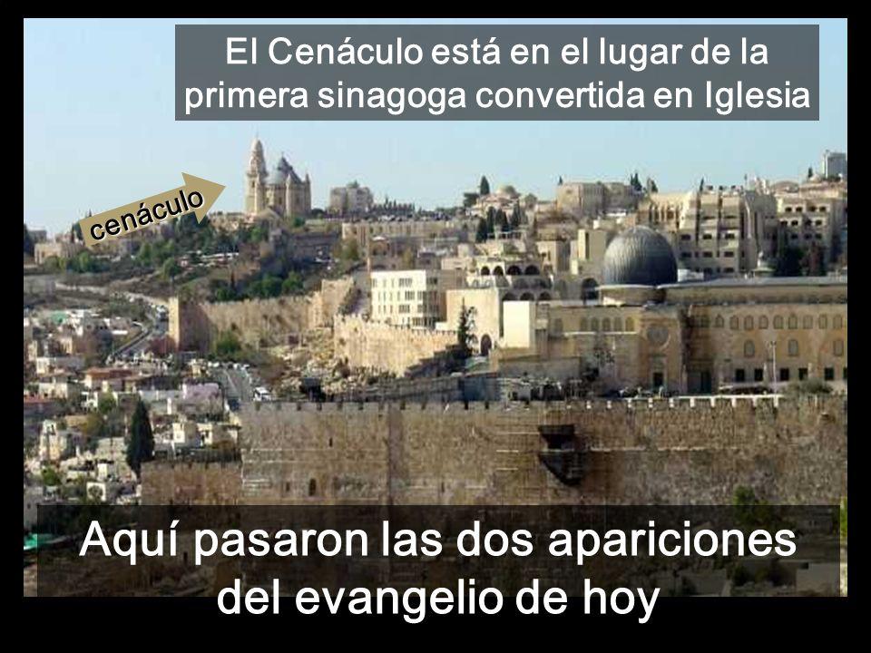 El Cenáculo está en el lugar de la primera sinagoga convertida en Iglesia Aquí pasaron las dos apariciones del evangelio de hoy cenáculo