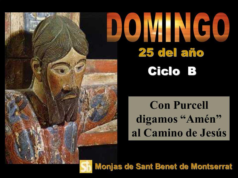 Con Purcell digamos Amén al Camino de Jesús Ciclo B 25 del año Monjas de Sant Benet de Montserrat