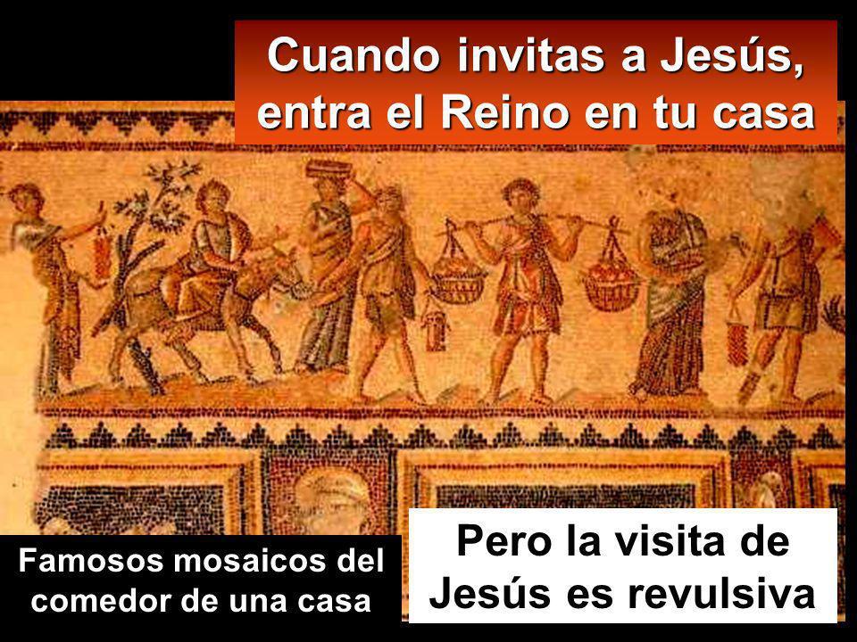 Pero la visita de Jesús es revulsiva Cuando invitas a Jesús, entra el Reino en tu casa Famosos mosaicos del comedor de una casa