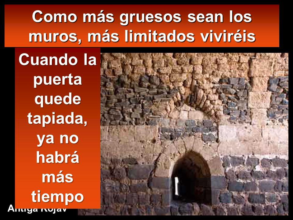 Como más gruesos sean los muros, más limitados viviréis Antiga Kojav Cuando la puerta quede tapiada, ya no habrá más tiempo
