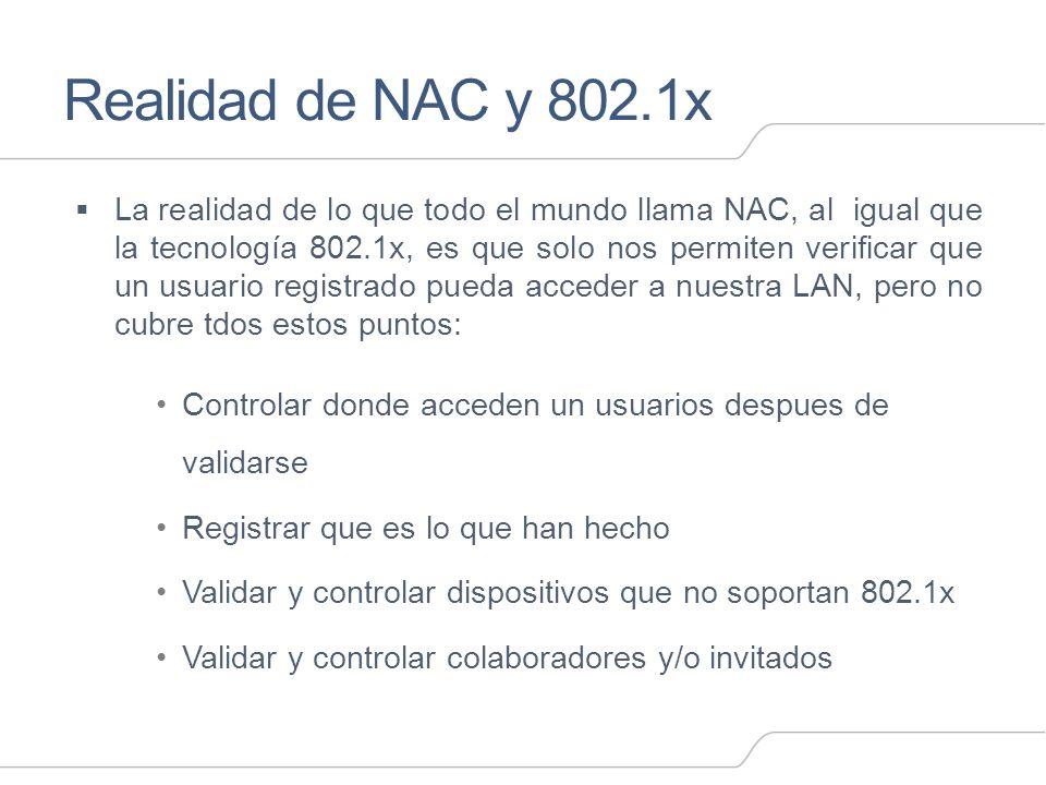 Realidad de NAC y 802.1x La realidad de lo que todo el mundo llama NAC, al igual que la tecnología 802.1x, es que solo nos permiten verificar que un u