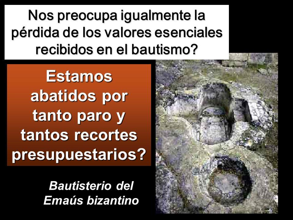 Bautisterio del Emaús bizantino Nos preocupa igualmente la pérdida de los valores esenciales recibidos en el bautismo.