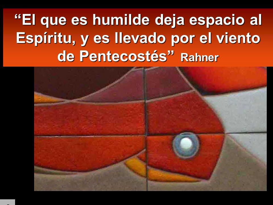 El que es humilde deja espacio al Espíritu, y es llevado por el viento de Pentecostés RahnerEl que es humilde deja espacio al Espíritu, y es llevado por el viento de Pentecostés Rahner Los NACIDOS del Espíritu sois un vendaval de Amor dAmor