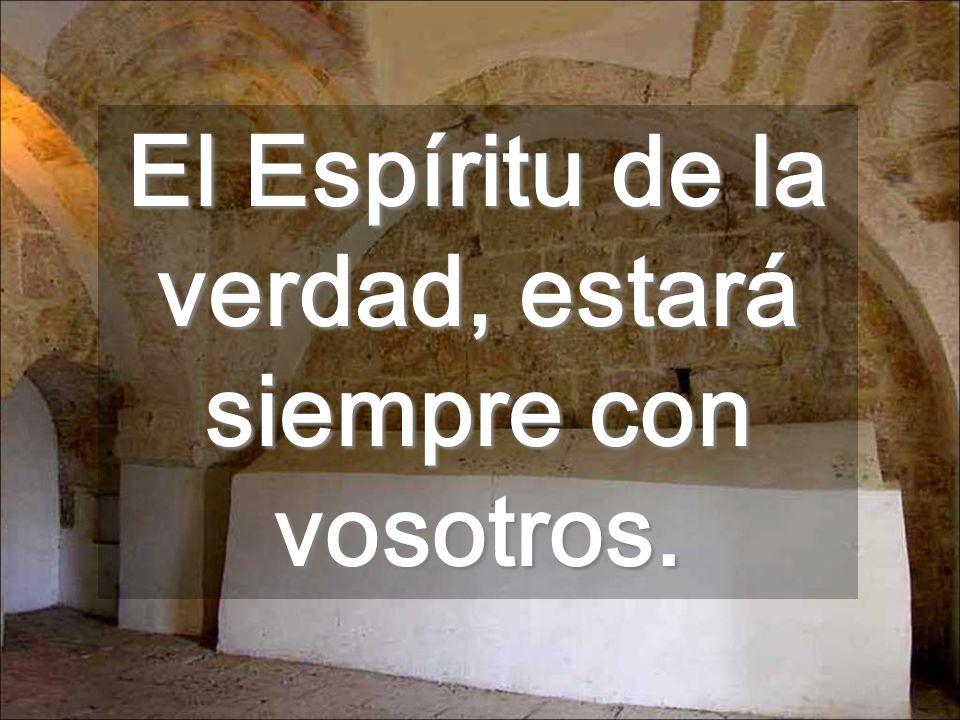 El Espíritu de la verdad, estará siempre con vosotros.