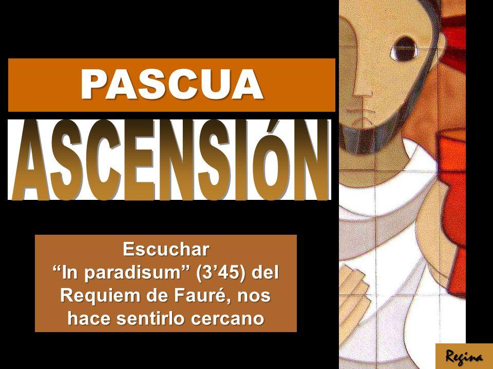 Escuchar In paradisum (345) del Requiem de Fauré, nos hace sentirlo cercano Regina PASCUA