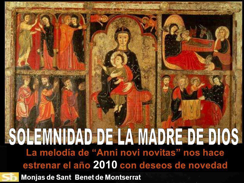 Monjas de Sant Benet de Montserrat La melodía de Anni novi novitas nos hace estrenar el año 2010 con deseos de novedad